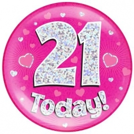 21 Today - Pink Holographic Jumbo Badge